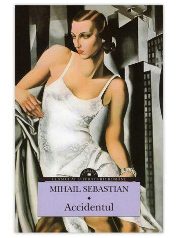 accidentul - Clasici ai literaturii romane: Mihail Sebastian