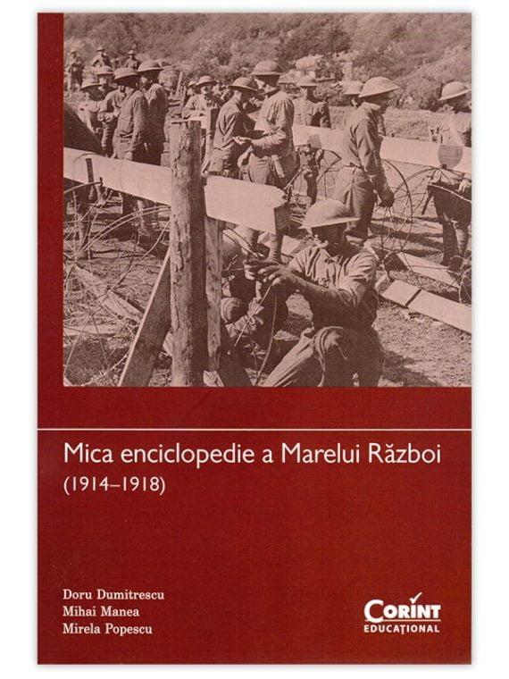 <span style='color:#ff0000;'>Doru Dumitrescu, Mihai Manea, Mirela Popescu:</span> <br> MICA ENCICLOPEDIE A MARELUI RĂZBOI (1914-1918)