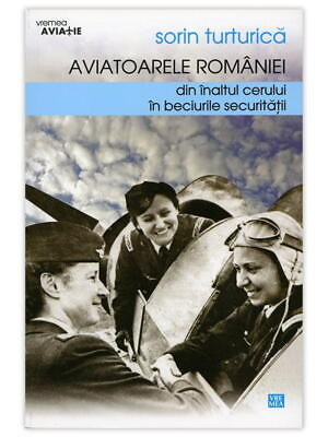 Aviatoarele României. Din înaltul cerului, în beciurile Securităţii