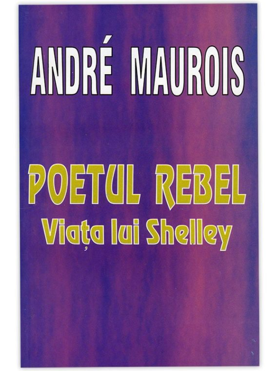 <span style='color:#ff0000;'>André Maurois:</span> <br> POETUL REBEL – Viața lui Shelley