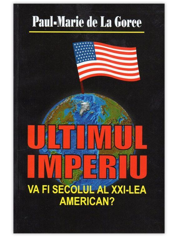 <span style='color:#ff0000;'>Paul-Marie de La Gorce:</span> <br> ULTIMUL IMPERIU – Va fi secolul al XXI-lea american?