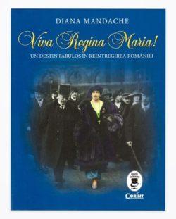 Albumul VIVA REGINA MARIA − Un destin fabulos în reîntregirea România
