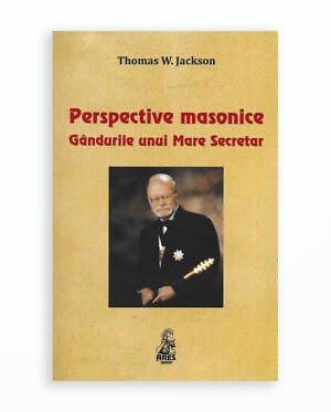 PERSPECTIVE MASONICE. GANDURILE UNUI MARE SECRETAR - Thomas W. Jackson