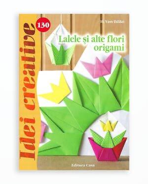 LALELE SI ALTE FLORI ORIGAMI - IDEI CREATIVE 130