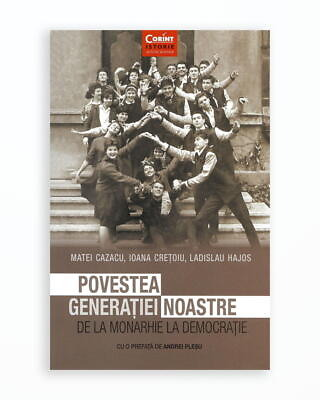 POVESTEA GENERATIEI NOASTRE. DE LA MONARHIE LA DEMOCRATIE
