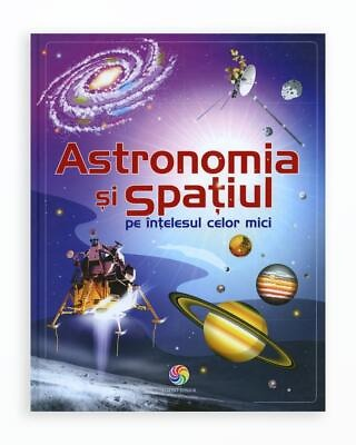 ASTRONOMIA SI SPATIUL PE INTELESUL CELOR MICI