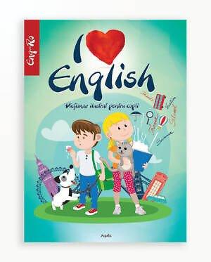 I Iove English - Dictionar Ilustrat Pentru Copii En-Ro
