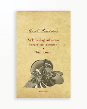 ARHIPELAGUL INTERIOR - ESEURI AUTOBIOGRAFICE - SIMPTOME - Opere vol. 10