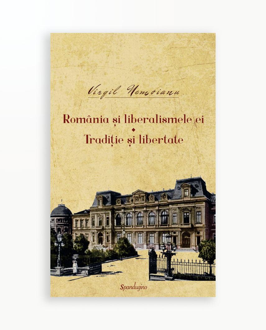 ROMANIA SI LIBERALISMELE EI - TRADITIE SI LIBERTATE - Opere vol. 5