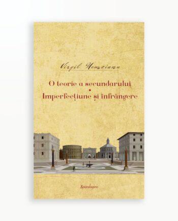 O TEORIE A SECUNDARULUI - IMPERFECTIUNE SI INFRANGERE - Opere vol. 7