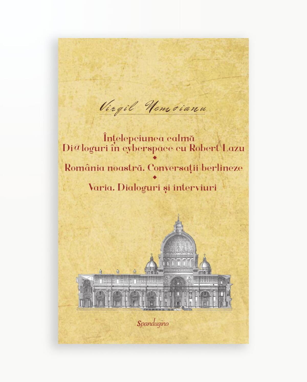 INTELEPCIUNEA CALMA - ROMANIA NOASTRA - DIALOGURI SI INTERVIURI - Opere vol. 8