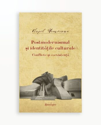 POSTMODERNISMUL SI IDENTITATILE CULTURALE - CONFLLICTE SI COEXISTENTA - Opere vol. 9