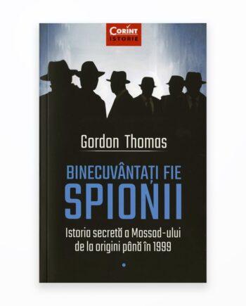 Binecuvantati Fie Spionii - Istoria Secreta A Mossadului De La Origini Pana In 1999