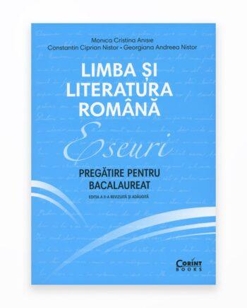 Limba Si Literatura Romana. Eseuri. Pregatire Pentru Bacalaureat - Ed. II
