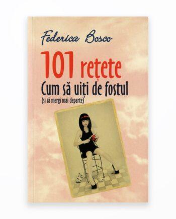 101 Retete. Cum Sa Uiti De Fostul