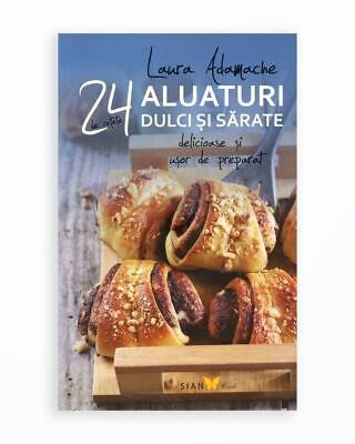 Aluaturi Dulci Si Sarate - 24 De Retete