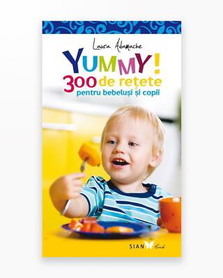 Yummy! 300 Retete Pentru Bebelusi Si Copii - Editia 2