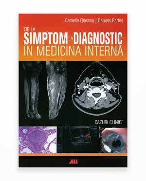 De La Simptom La Diagnostic In Medicina Interna - Cazuri Clinice