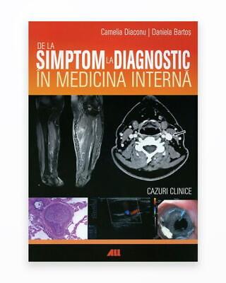 De La Simptom La Diagnostic In Medicina Interna - Cazuri Clinice