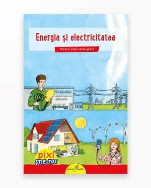 Energia Si Electricitatea - Pixi Stie-Tot
