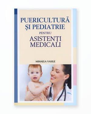 Puericultura Si Pediatrie Pentru Asistenti Medicali - Editia 2