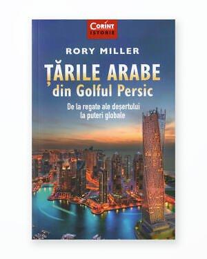 Tarile Arabe din Golful Persic. De la Regate ale Desetului la Puteri Globale