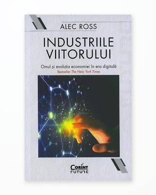 Industriile Viitorului. Omul si Evolutia Economiei in Era Digitala