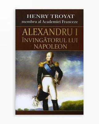 Alexandru I - Invingatorul lui Napoleon